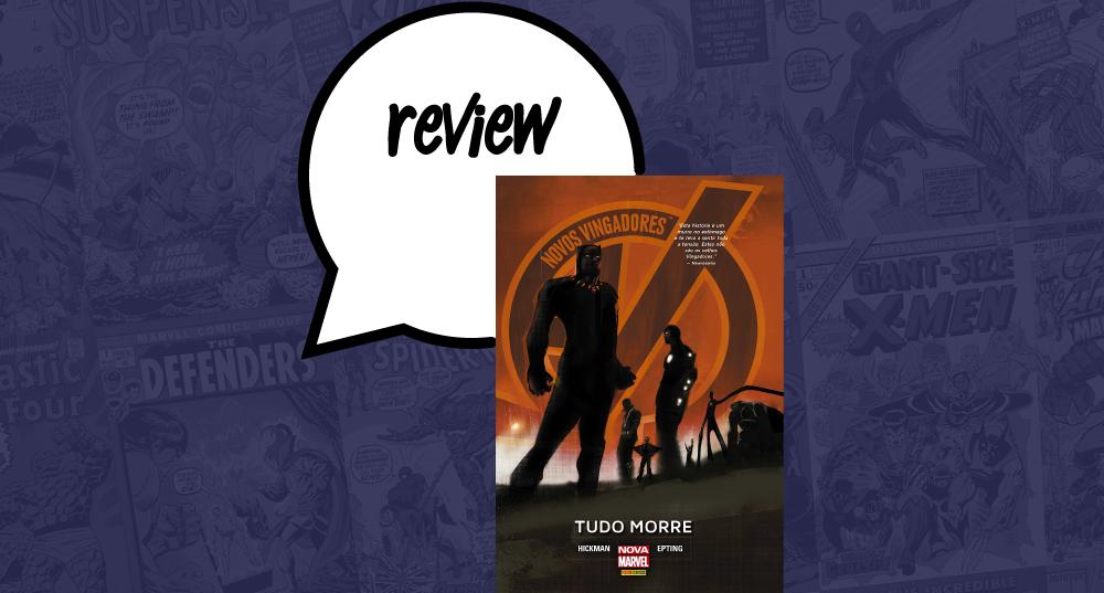 Novos Vingadores: Tudo Morre - Review | Geek Quântico